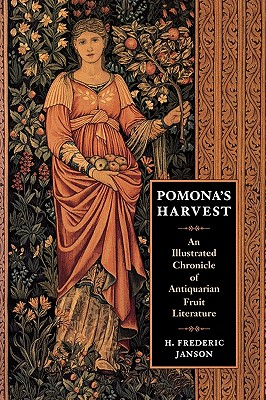 Pomona's Harvest: An Illustrated Chronicle of Antiquarian Fruit Literature - Janson, H Frederic