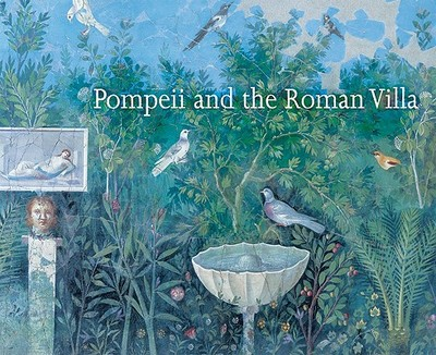 Pompeii and the Roman Villa: Art and Culture Around the Bay of Naples - Mattusch, Carol C (Editor)