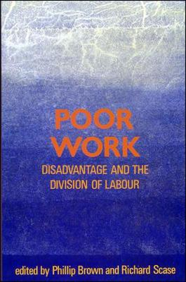 Poor Work: Disadvantage and the Division of Labour - Brown, Phillip