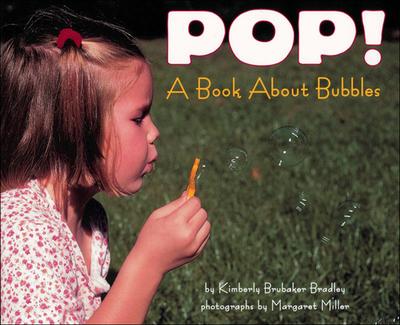 Pop!: A Book about Bubbles - Bradley, Kimberly Brubaker