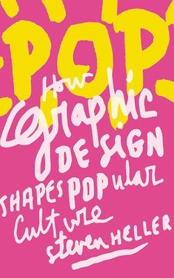 Pop: How Graphic Design Shapes Popular Culture - Heller, Steven