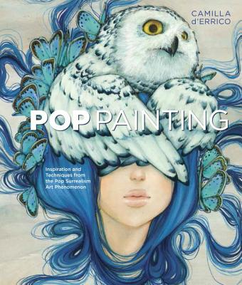 Pop Painting: Inspiration and Techniques from the Pop Surrealism Art Phenomenon - D'Errico, Camilla