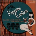 Popcorn Exotica: R&B, Soul & Exotic Rockers from the 50s & 60s