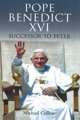 Pope Benedict XVI: Successor to Peter - Collins, Michael