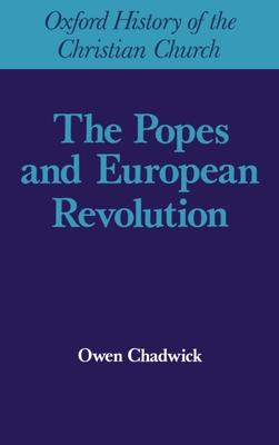Popes and European Revolutuion - Chadwick, Owen