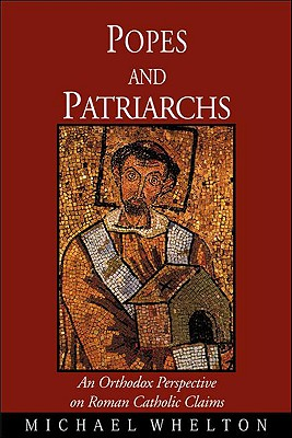 Popes and Patriarchs: An Orthodox Perspective on Roman Catholic Claims - Whelton, Michael