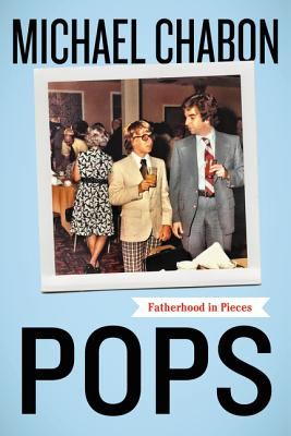 Pops: Fatherhood in Pieces - Chabon, Michael