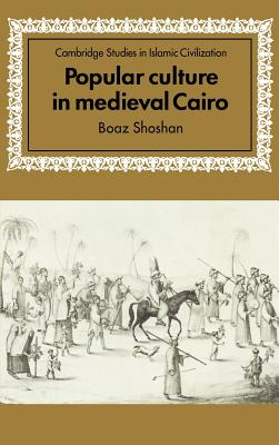 Popular Culture in Medieval Cairo - Shoshan, Boaz