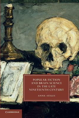 Popular Fiction and Brain Science in the Late Nineteenth Century - Stiles, Anne