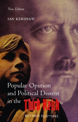 Popular Opinion and Political Dissent in the Third Reich: Bavaria 1933-1945 - Kershaw, Ian