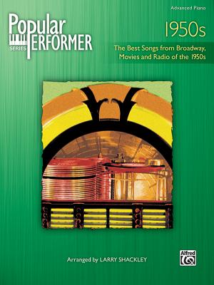 Popular Performer -- 1950s: The Best Songs from Broadway, Movies and Radio of the 1950s - Shackley, Larry (Composer)