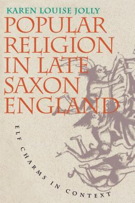 Popular Religion in Late Saxon England: Elf Charms in Context - Jolly, Karen Louise