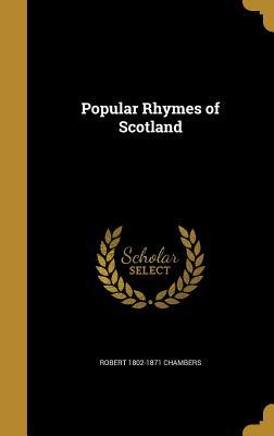 Popular Rhymes of Scotland - Chambers, Robert 1802-1871