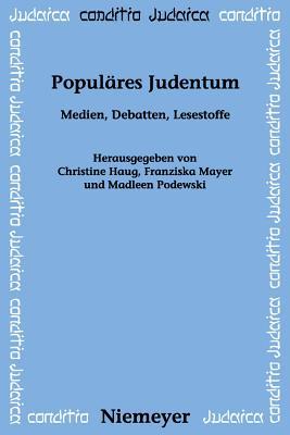 Populares Judentum: Medien, Debatten, Lesestoffe - Haug, Christine (Editor), and Mayer, Franziska (Editor), and Podewski, Madleen (Editor)