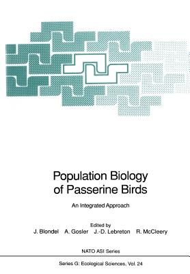 Population Biology of Passerine Birds: An Integrated Approach - Blondel, Jacques Francois (Editor), and Gosler, Andrew (Editor), and Lebreton, Jean-Dominique (Editor)