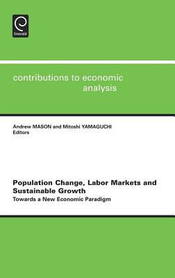 Population Change, Labor Markets and Sustainable Growth: Towards a New Economic Paradigm - Mason, Andrew (Editor)