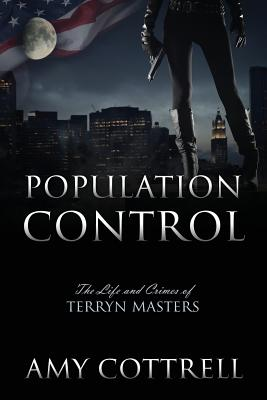 Population Control: The Life and Crimes of Terryn Masters - Cottrell, Amy