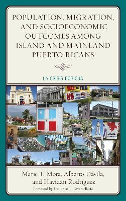 Population, Migration, and Socioeconomic Outcomes among Island and Mainland Puerto Ricans: La Crisis Boricua - Mora, Marie T., and Davila, Alberto, and Rodriguez, Havidan