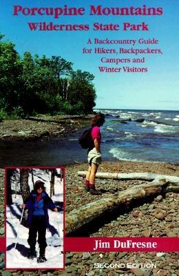 Porcupine Mountains Wilderness State Park: A Back Country Guide - DuFresne, Jim