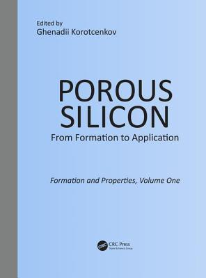 Porous Silicon: From Formation to Application: Formation and Properties: Volume 1 - Korotcenkov, Ghenadii (Editor)