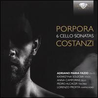 Porpora, Costanzi: 6 Cello Sonatas - Adriano Fazio (cello); Anna Camporini (cello); Katarzyna Solecka (violin); Lorenzo Profita (harpsichord);...