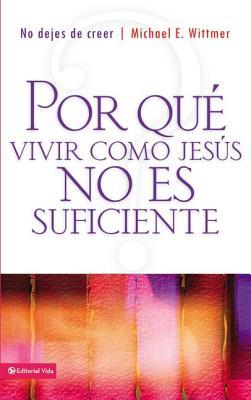 Porque Vivir Como Jesus No Es Suficiente: No Dejes de Creer - Wittmer, Michael