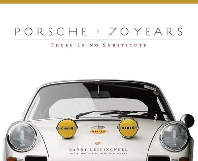 Porsche 70 Years: There Is No Substitute - Leffingwell, Randy