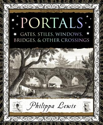 Portals: Gates, Stiles, Windows, Bridges & Other Crossings - Lewis, Philippa