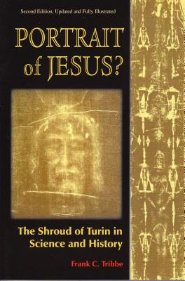 Portrait of Jesus?: The Illustrated Story of the Shroud of Turin - Tribbe, Frank C