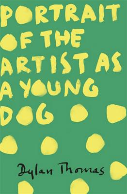 Portrait Of The Artist As A Young Dog - Thomas, Dylan
