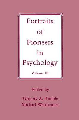 Portraits of Pioneers in Psychology: Volume III - Kimble, Gregory A. (Editor), and Wertheimer, Michael (Editor)