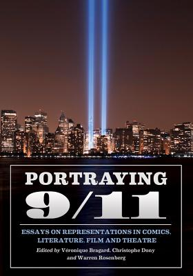 Portraying 9/11: Essays on Representations in Comics, Literature, Film and Theatre - Bragard, Veronique (Editor), and Dony, Christophe (Editor), and Rosenberg, Warren (Editor)