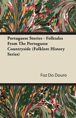 Portuguese Stories - Folktales From The Portuguese Countryside (Folklore History Series) - Douro, Foz Do