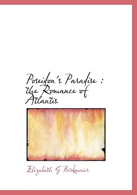 Poseidon's Paradise: The Romance of Atlantis - Birkmaier, Elizabeth G