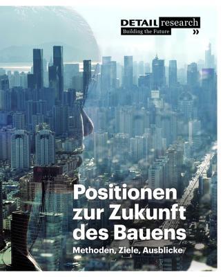 Positionen Zur Zukunft Des Bauens: Methoden, Ziele, Ausblicke - Kohler, Matthias, and Both, Petra Von, and Hegner, Hans-Dieter