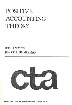 Positive Accounting Theory - Zimmerman, Jerold L, PH.D., and Watts, Ross L
