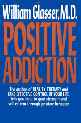 Positive Addiction - Glasser, William