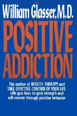 Positive Addiction - Glasser, William M D