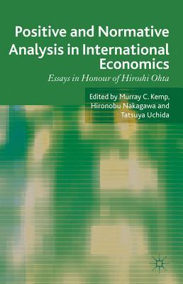 Positive and Normative Analysis in International Economics: Essays in Honour of Hiroshi Ohta - Kemp, M. (Editor), and Nakagawa, Hironobu, and Uchida, Tatsuya