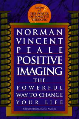 Positive Imaging: The Powerful Way to Change Your Life - Peale, Norman Vincent