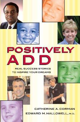 Positively ADD: Real Success Stories to Inspire Your Dreams - Corman, Catherine A, and Hallowell, Edward M, M D