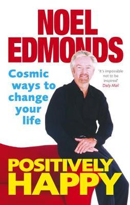 Positively Happy: Cosmic Ways to Change Your Life - Edmonds, Noel