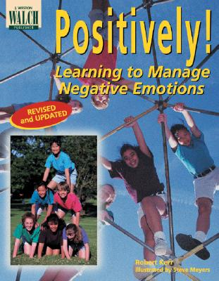 Positively! Learning to Manage Negative Emotions - Kerr, Robert