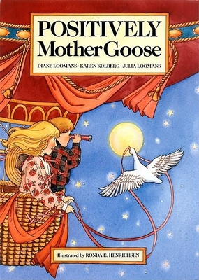 Positively Mother Goose - Loomans, Diana, and Kolberg, Karen, and Loomans, Julia