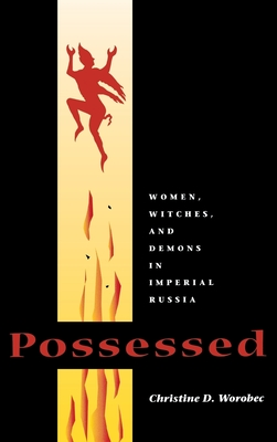 Possessed: Women, Witches, and Demons in Imperial Russia - Worobec, Christine D