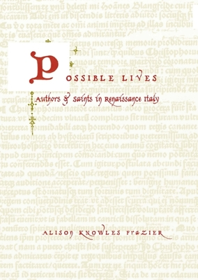 Possible Lives: Authors and Saints in Renaissance Italy - Frazier, Alison Knowles, Professor