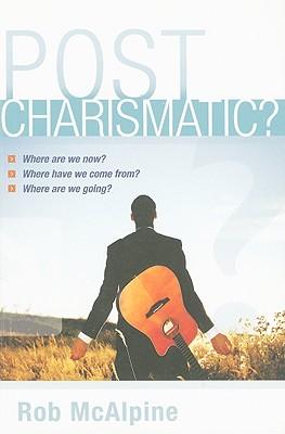 Post-Charismatic? - McAlpine, Rob