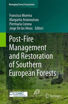 Post-Fire Management and Restoration of Southern European Forests - Moreira, Francisco (Editor), and Arianoutsou, Margarita (Editor), and Corona, Piermaria (Editor)