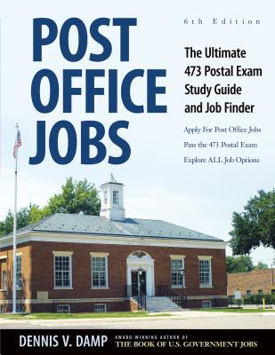 Post Office Jobs: The Ultimate 473 Postal Exam Study Guide and Job Finder - Damp, Dennis, Jr. (Editor), and Ledgerwood, Nancy, MS (Editor), and Foster, George (Designer)