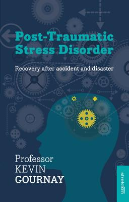Post-Traumatic Stress Disorder: Recovery after accident and disaster - Gournay, Kevin, Professor
